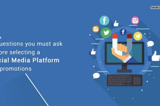 Questions You Must Ask Before Selecting a Social Media Platform For Promotions